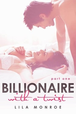 Billionaire With a Twist - Part 1 by Lila Monroe