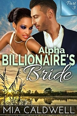 Alpha Billionaire's Bride - Part 3 by Mia Caldwell