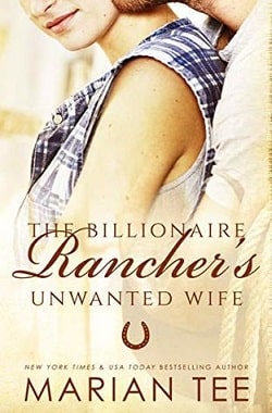 The Billionaire Rancher's Unwanted Wife by Marian Tee