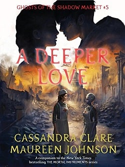 A Deeper Love (Ghosts of the Shadow Market 5) by Cassandra Clare
