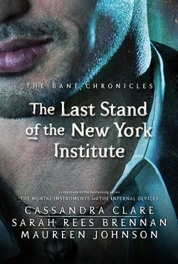 The Last Stand of the New York Institute (The Bane Chronicles 9) by Cassandra Clare