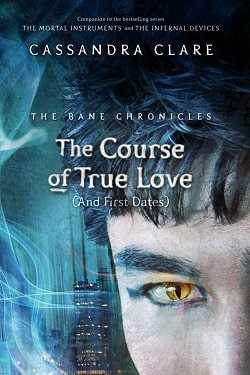 The Course of True Love [And First Dates] (The Bane Chronicles 10) by Cassandra Clare