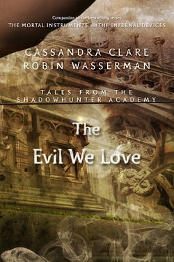The Evil We Love (Tales from Shadowhunter Academy 5) by Cassandra Clare
