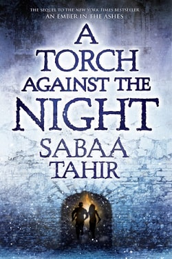 A Torch Against the Night (An Ember in the Ashes 2) by Sabaa Tahir