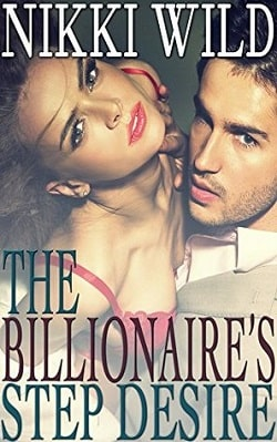 The Billionaire's Step Desire by Nikki Wild
