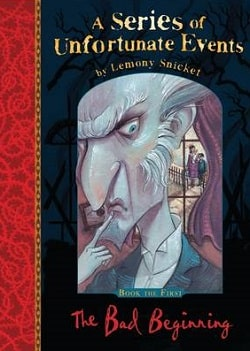 The Bad Beginning (A Series of Unfortunate Events 1) by Lemony Snicket