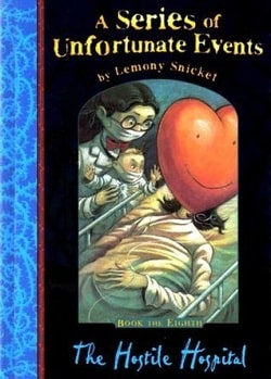 The Hostile Hospital (A Series of Unfortunate Events 8) by Lemony Snicket