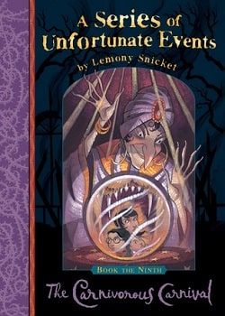 The Carnivorous Carnival (A Series of Unfortunate Events 9) by Lemony Snicket