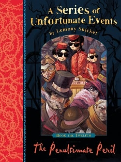The Penultimate Peril (A Series of Unfortunate Events 12) by Lemony Snicket