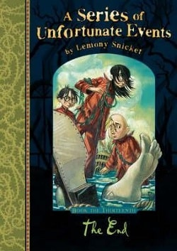 The End (A Series of Unfortunate Events 13) by Lemony Snicket